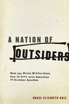 A Nation of Outsiders by Grace Elizabeth Hale