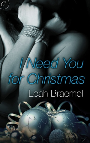 I Need You For Christmas Leah Braemel