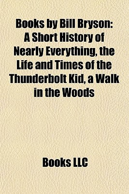 Books by Bill Bryson: A Short History of Nearly Everything, the Life and Times of the Thunderbolt Kid, a Walk in the Woods