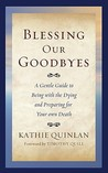 Blessing Our Goodbyes: A Gentle Guide to Being with the Dying and Preparing for Your Own Death