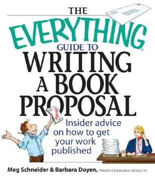 The Everything Guide to Writing a Book Proposal by Meg Elaine Schneider