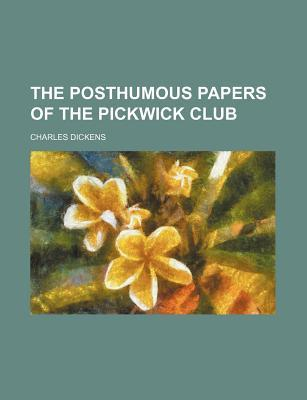 The Posthumous Papers of the Pickwick Club by Charles Dickens