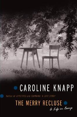 The Merry Recluse by Caroline Knapp