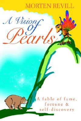 A Vision of Pearls: A Fable of Fame, Fortune & Self-Discovery Morten Revill