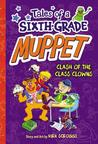 Clash of the Class Clowns (Tales of a Sixth-Grade Muppet, #2)