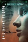 The Dying Breath (Forensic Mysteries, #4)