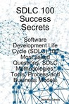 Sdlc 100 Success Secrets - Software Development Life Cycle (Sdlc) 100 Most Asked Questions, Sdlc Methodologies, Tools, Process and Business Models