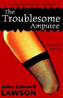 The Troublesome Amputee by John Edward Lawson