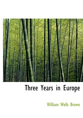 Three Years in Europe by William Wells Brown