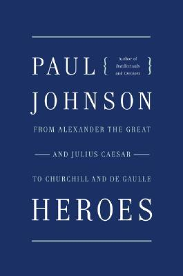 Download online Heroes: From Alexander the Great & Julius Caesar to Churchill & de Gaulle PDF