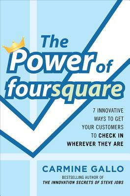 The Power of Foursquare by Carmine Gallo