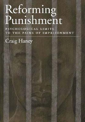 Reforming Punishment: Psychological Limits to the Pains of Imprisonment