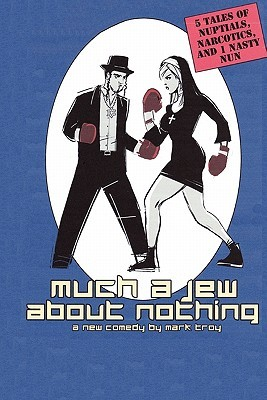 Much a Jew about Nothing - Five Short Plays  by  Mark   Troy