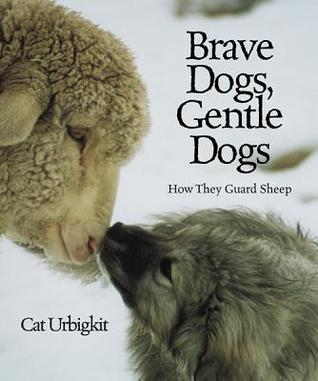 Brave Dogs, Gentle Dogs by Cat Urbigkit