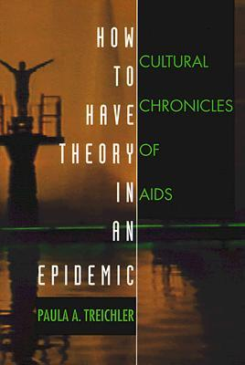 How to Have Theory in an Epidemic by Paula A. Treichler