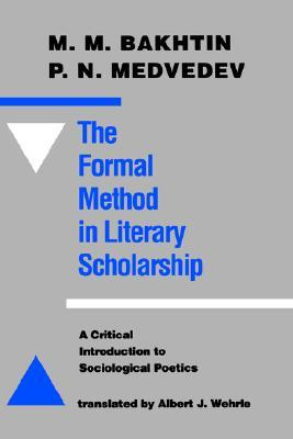 Download for free The Formal Method in Literary Scholarship: A Critical Introduction to Sociological Poetics ePub by Mikhail Bakhtin, Pavel Nikolaevich Medvedev