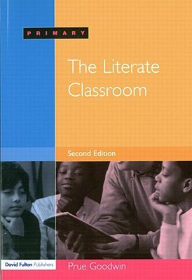 The Literate Classroom - 2nd Edition  by  Prue Goodwin