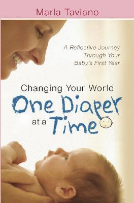 Changing Your World One Diaper at a Time by Marla Taviano