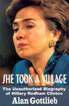 She Took a Village: The Unauthorized Biography of Hillary Rodham Clinton