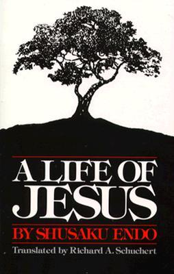 A Life of Jesus by Shūsaku Endō