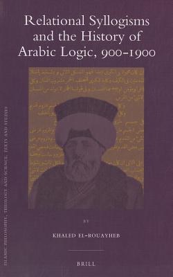 Relational Syllogisms and the History of Arabic Logic, 900-1900