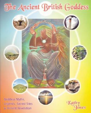 Download for free The Ancient British Goddess: Goddess Myths, Legends, Sacred Sites and Present Revelations iBook