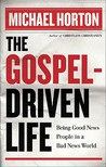The Gospel Driven Life: Being Good News People in a Bad News World