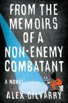 From the Memoirs of a Non-Enemy Combatant by Alex Gilvarry