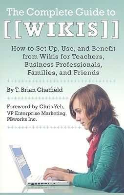 The Complete Guide to Wikis by T. Brian  Chatfield