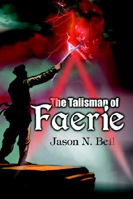 The Talisman of Faerie by Jason N. Beil