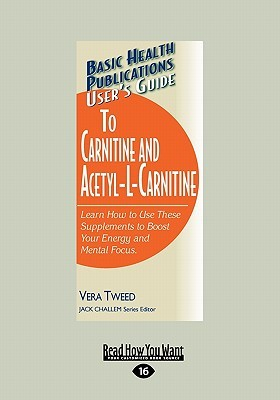Users Guide to L-Carnitine and Acetyl-L-Carnitine: Learn How to Use These Supplements to Boost Your Energy and Mental Focus Vera Tweed