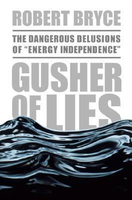 """Gusher of Lies: The Dangerous Delusions of """"Energy Independence"""""""