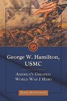 George W. Hamilton, USMC: America's Greatest World War I Hero