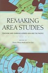 Remaking Area Studies: Teaching and Learning Across Asia and the Pacific