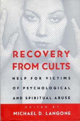 Recovery from Cults: Help for Victims of Psychological and Spiritual Abuse