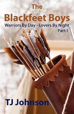 The Blackfeet Boys - Part I: Warriors by Day - Lovers by Night