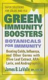 Green Immunity Boosters: Botanicals for Immunity; Beating Colds, Influenza, and Other Germs with Olive Leaf Extract, ARA-Larix, and Andrographis