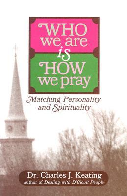 Who We Are is How We Pray by Charles  Keating