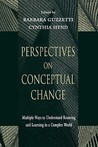 Perspectives on Conceptual Change: Multiple Ways to Understand Knowing and Learning in a Complex World