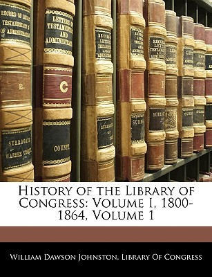 History of the Library of Congress by William Dawson Johnston