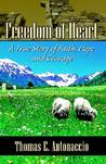 Freedom of Heart: A True Story of Faith, Hope and Courage