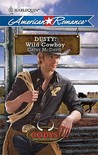 Dusty: Wild Cowboy (Harlequin American Romance) (The Codys: The First Family of Rodeo, #3)