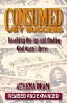Consumed by Success: Reaching the Top and Finding God Wasn't There...