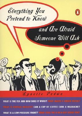 Everything You Pretend to Know And Are Afraid Someone Will Ask by Lynette Padwa