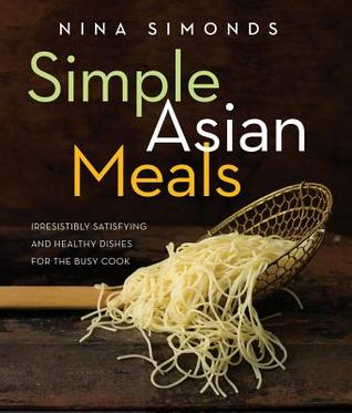 Free download online Simple Asian Meals: Irresistibly Satisfying and Healthy Dishes for the Busy Cook DJVU