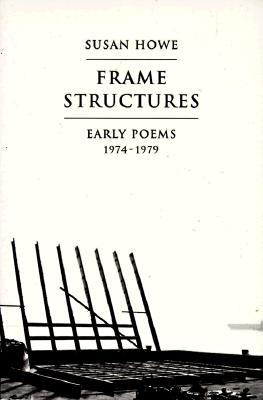 Frame Structures by Susan Howe