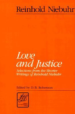 Love and Justice: Selections from the Shorter Writings of Reinhold Niebuhr