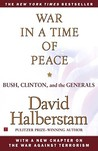 War in a Time of Peace: Bush, Clinton and the Generals
