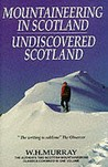 Mountaineering in Scotland: And, Undiscovered Scotland: The Author's Two Scottish Mountaineering Classics Combined Into One Volume