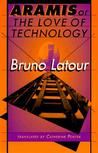 Aramis, or the Love of Technology by Bruno Latour